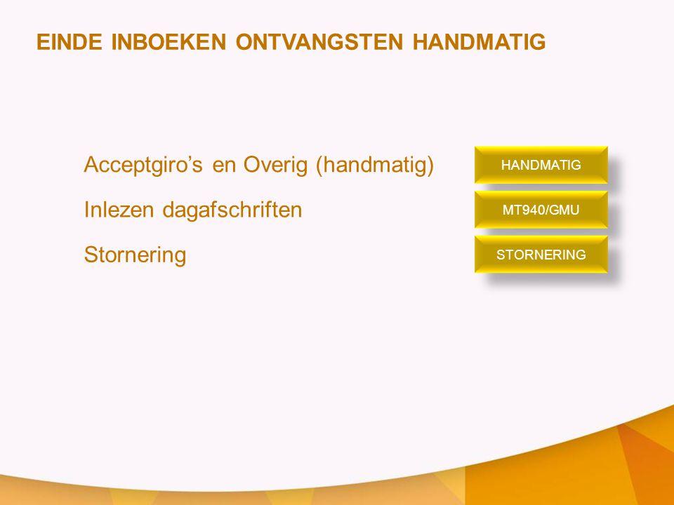 Acceptgiro's en Overig (handmatig) Inlezen dagafschriften Stornering HANDMATIG MT940/GMU STORNERING EINDE INBOEKEN ONTVANGSTEN HANDMATIG