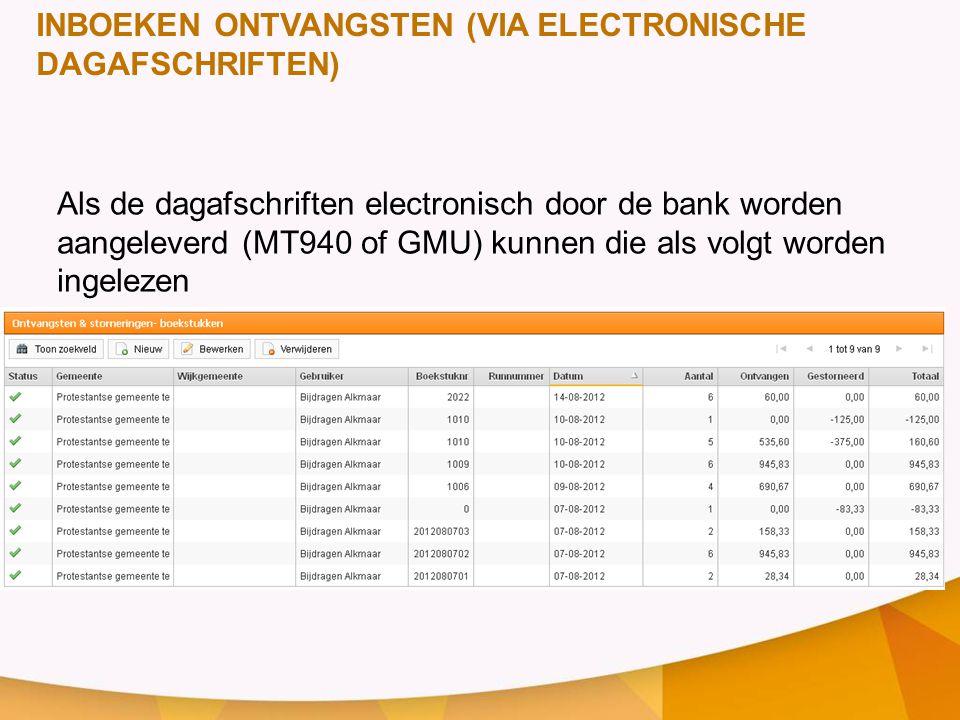 Als de dagafschriften electronisch door de bank worden aangeleverd (MT940 of GMU) kunnen die als volgt worden ingelezen INBOEKEN ONTVANGSTEN (VIA ELECTRONISCHE DAGAFSCHRIFTEN)