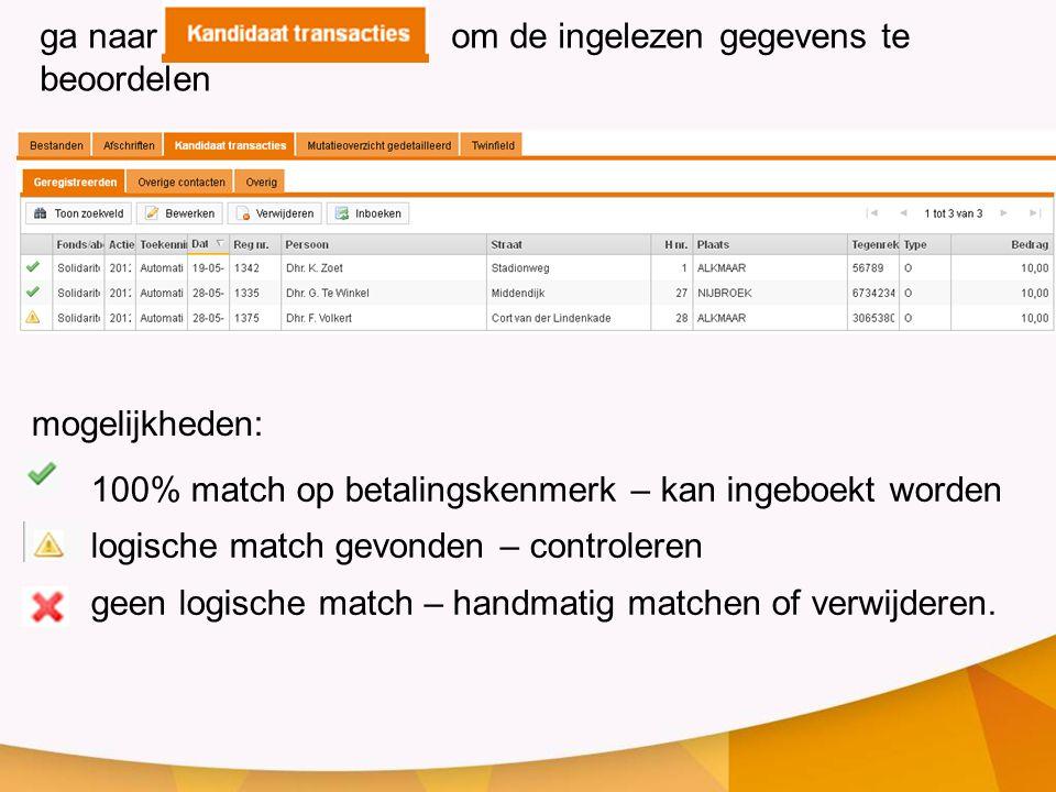 100% match op betalingskenmerk – kan ingeboekt worden logische match gevonden – controleren geen logische match – handmatig matchen of verwijderen.