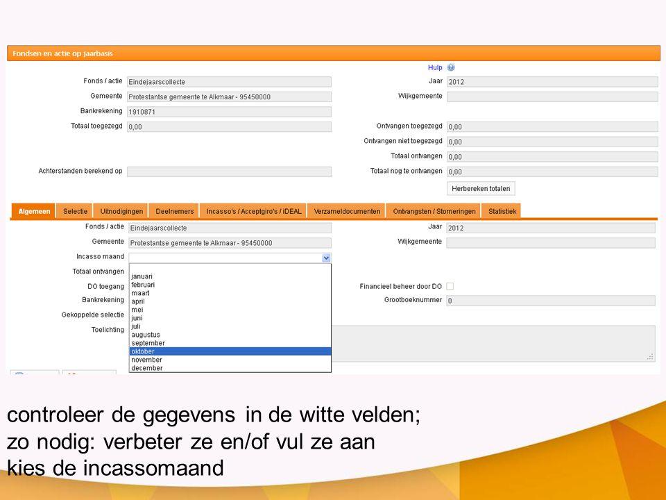 controleer de gegevens in de witte velden; zo nodig: verbeter ze en/of vul ze aan kies de incassomaand