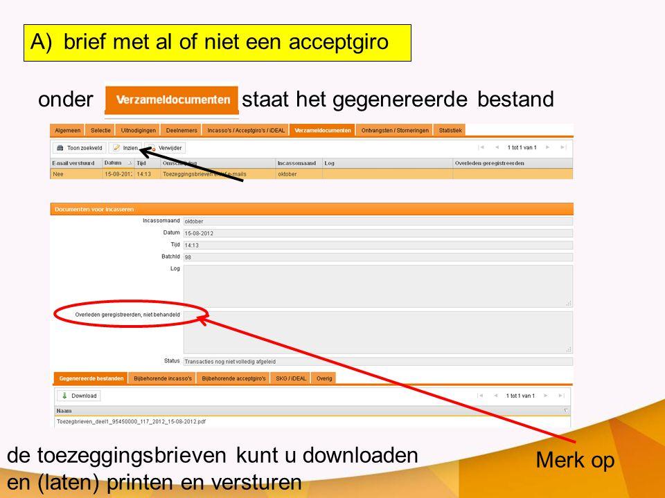 onder staat het gegenereerde bestand de toezeggingsbrieven kunt u downloaden en (laten) printen en versturen A)brief met al of niet een acceptgiro Merk op