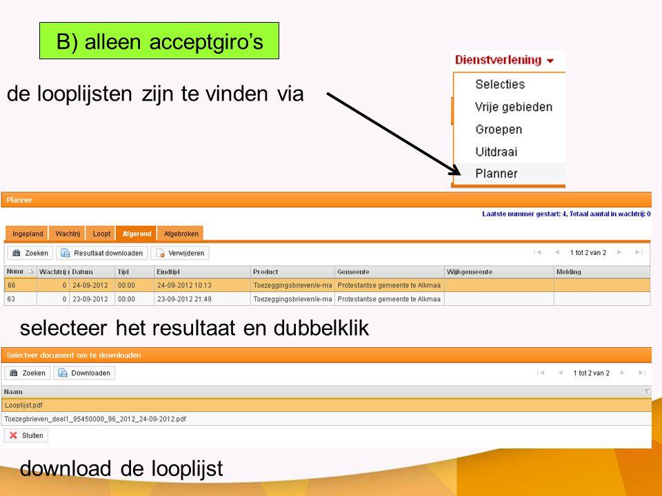 de looplijsten zijn te vinden via selecteer het resultaat en dubbelklik download de looplijst B) alleen acceptgiro's