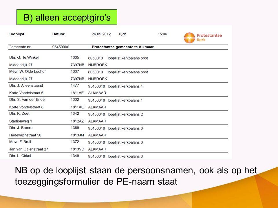 B) alleen acceptgiro's NB op de looplijst staan de persoonsnamen, ook als op het toezeggingsformulier de PE-naam staat