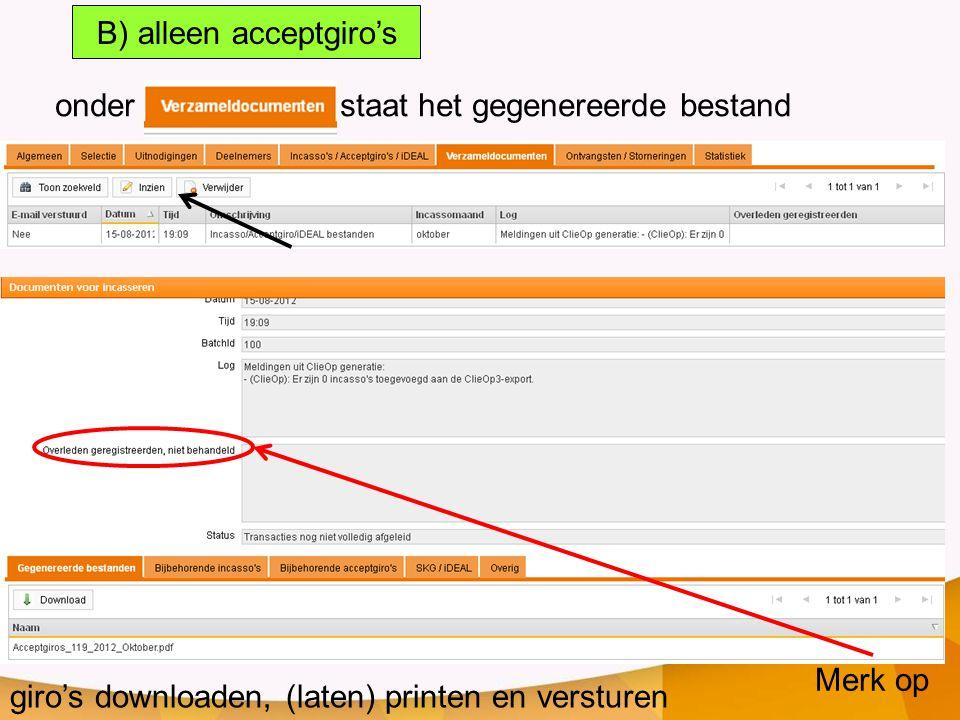 B) alleen acceptgiro's onder staat het gegenereerde bestand giro's downloaden, (laten) printen en versturen Merk op
