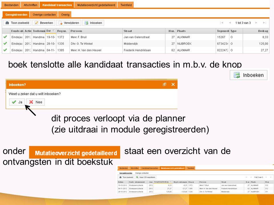dit proces verloopt via de planner (zie uitdraai in module geregistreerden) boek tenslotte alle kandidaat transacties in m.b.v.