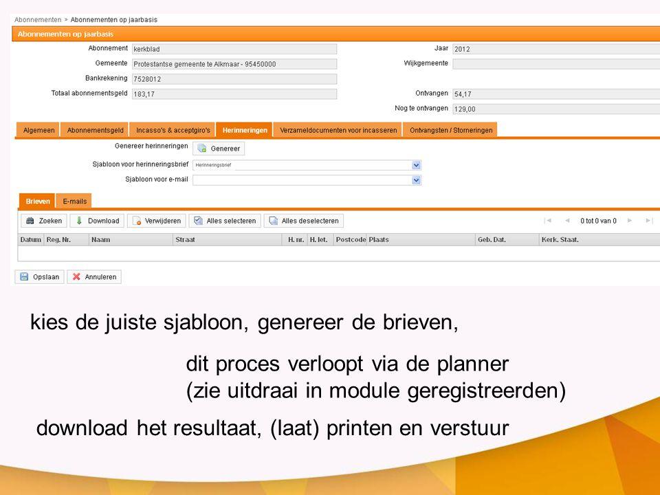 kies de juiste sjabloon, genereer de brieven, download het resultaat, (laat) printen en verstuur dit proces verloopt via de planner (zie uitdraai in module geregistreerden)