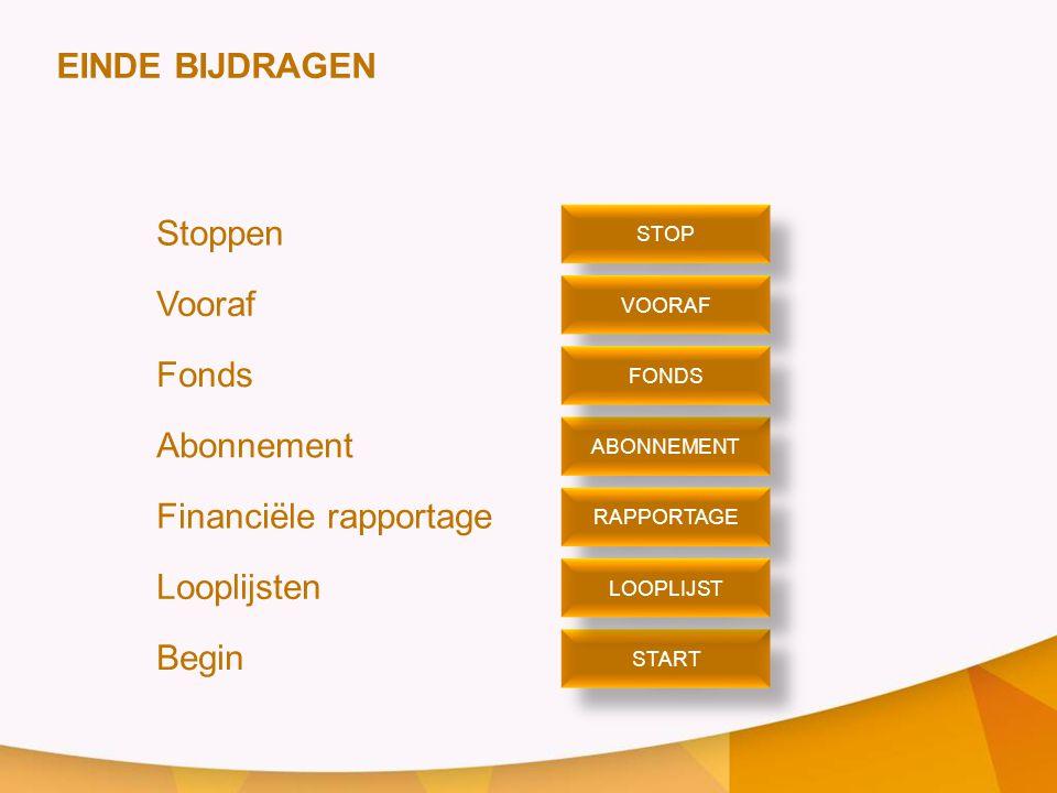 EINDE BIJDRAGEN Stoppen Vooraf Fonds Abonnement Financiële rapportage Looplijsten Begin STOP VOORAF ABONNEMENT START FONDS RAPPORTAGE LOOPLIJST