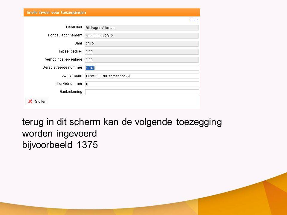 terug in dit scherm kan de volgende toezegging worden ingevoerd bijvoorbeeld 1375