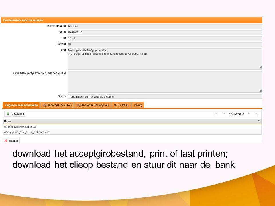 download het acceptgirobestand, print of laat printen; download het clieop bestand en stuur dit naar de bank