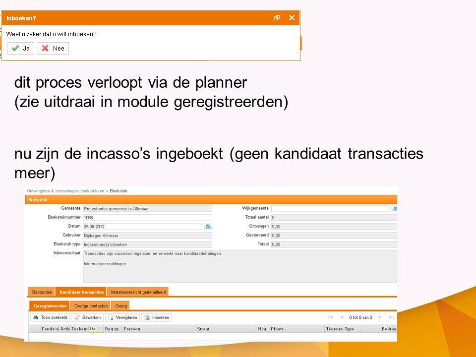 dit proces verloopt via de planner (zie uitdraai in module geregistreerden) nu zijn de incasso's ingeboekt (geen kandidaat transacties meer)