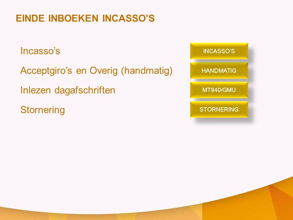 EINDE INBOEKEN INCASSO'S Incasso's Acceptgiro's en Overig (handmatig) Inlezen dagafschriften Stornering HANDMATIG MT940/GMU STORNERING INCASSO'S