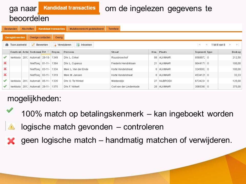 ga naar om de ingelezen gegevens te beoordelen 100% match op betalingskenmerk – kan ingeboekt worden logische match gevonden – controleren geen logische match – handmatig matchen of verwijderen.