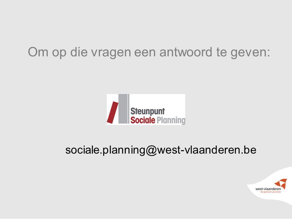 4 Om op die vragen een antwoord te geven: sociale.planning@west-vlaanderen.be