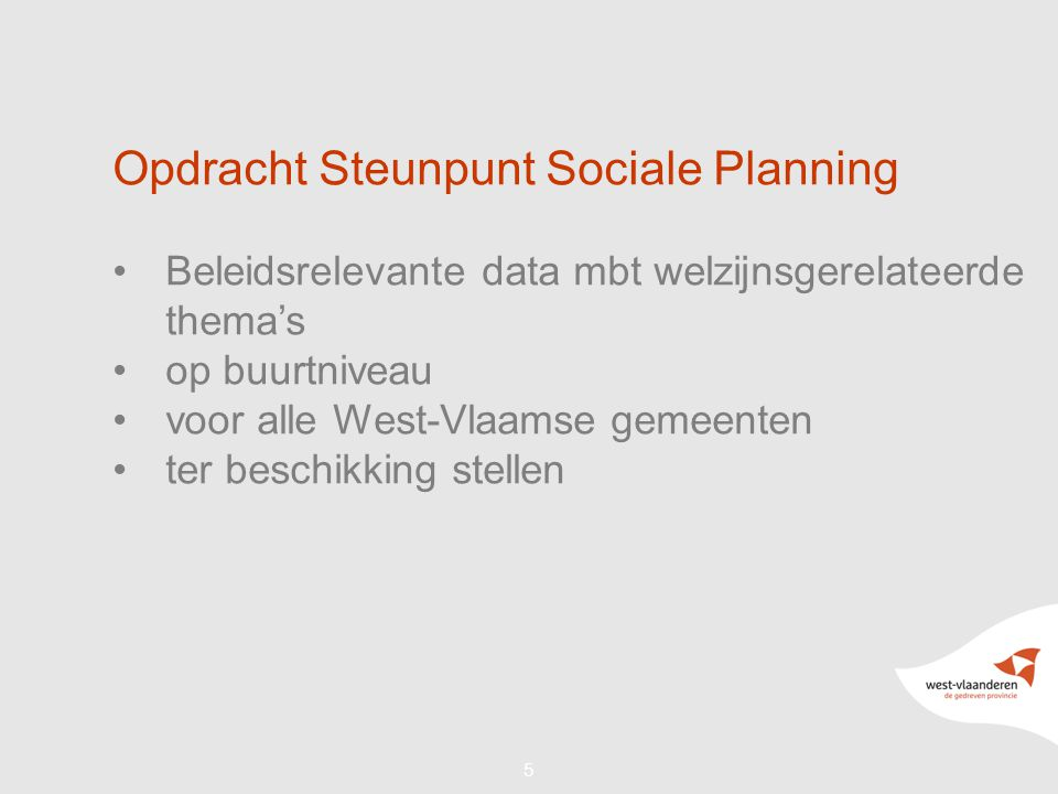 55 Opdracht Steunpunt Sociale Planning Beleidsrelevante data mbt welzijnsgerelateerde thema's op buurtniveau voor alle West-Vlaamse gemeenten ter beschikking stellen