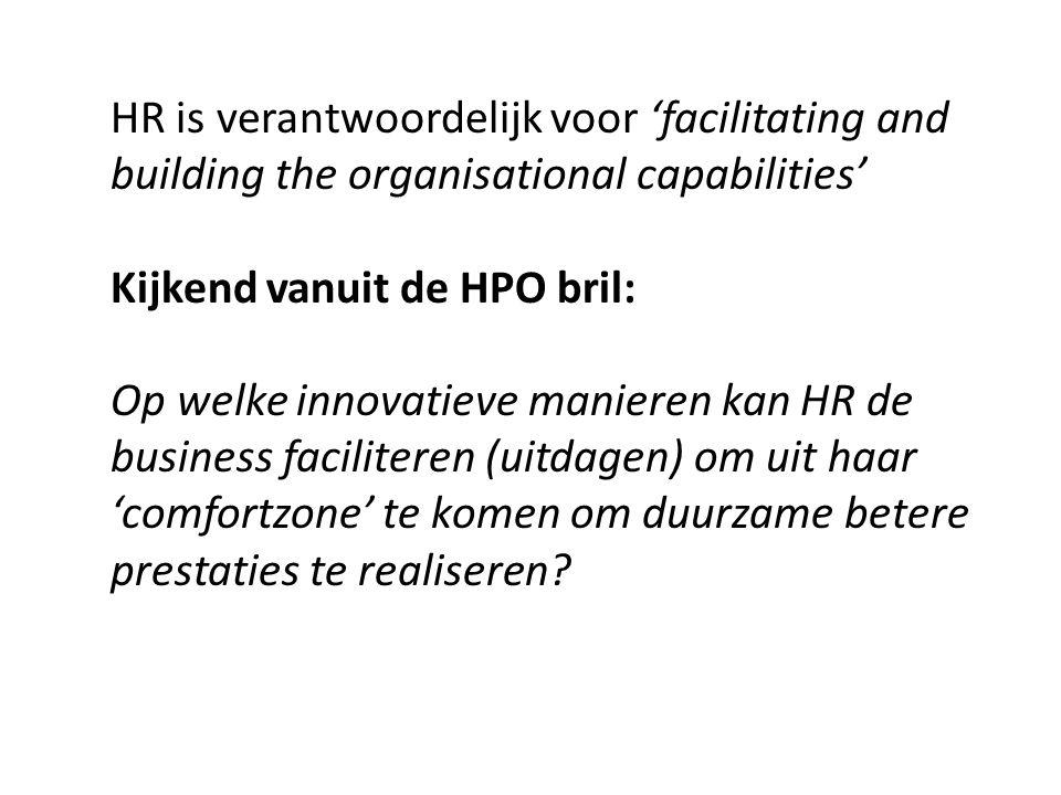 HR is verantwoordelijk voor 'facilitating and building the organisational capabilities' Kijkend vanuit de HPO bril: Op welke innovatieve manieren kan