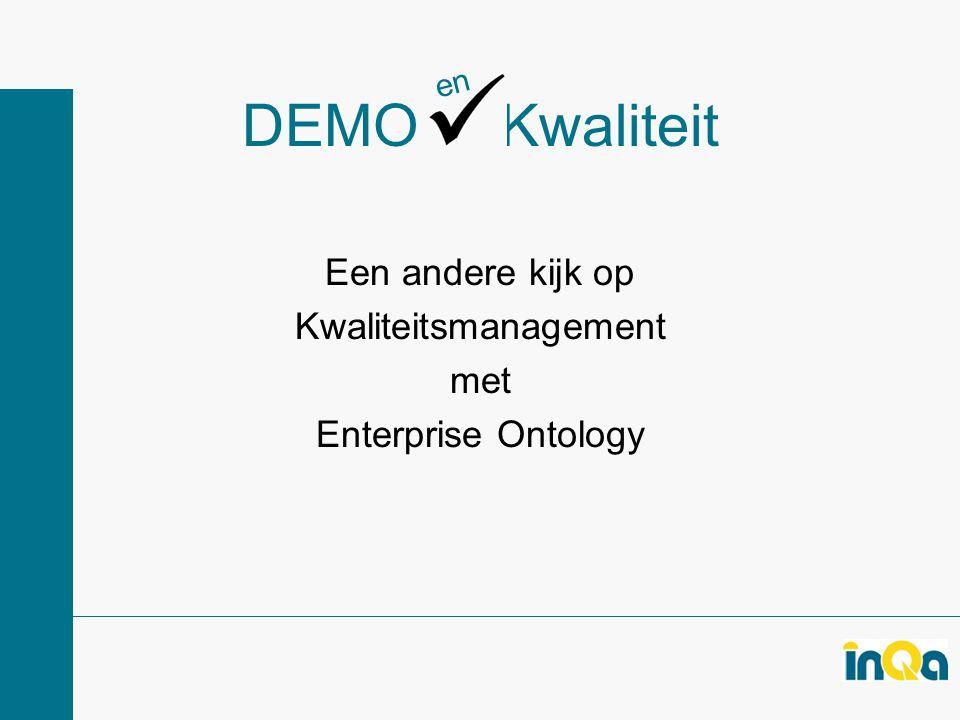 DEMO Kwaliteit Een andere kijk op Kwaliteitsmanagement met Enterprise Ontology en