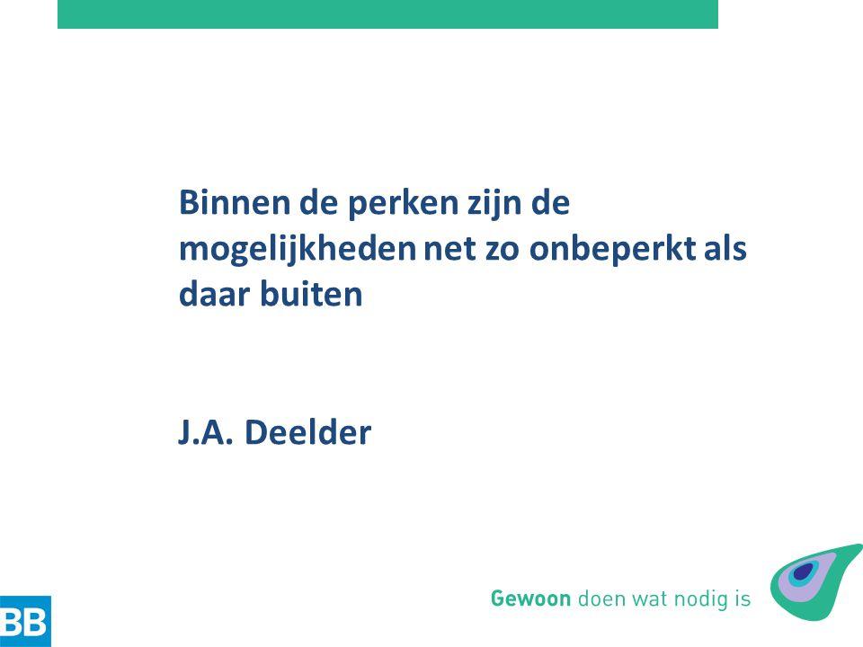 Binnen de perken zijn de mogelijkheden net zo onbeperkt als daar buiten J.A. Deelder