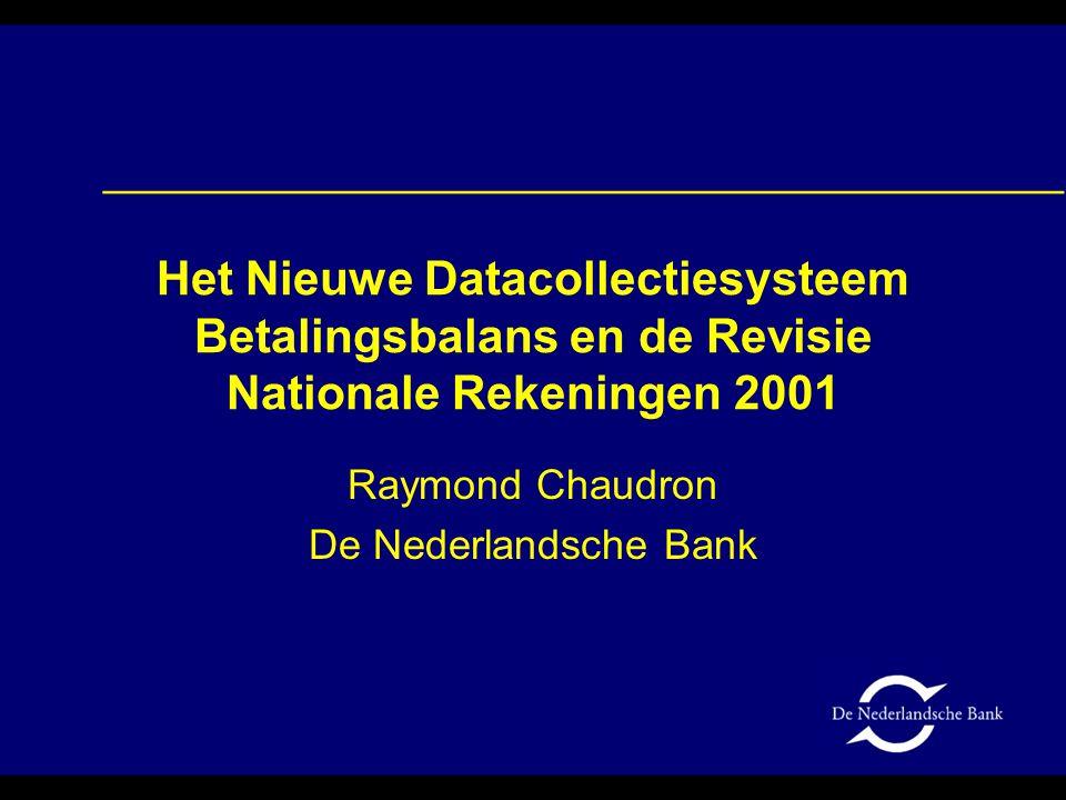Het Nieuwe Datacollectiesysteem Betalingsbalans en de Revisie Nationale Rekeningen 2001 Raymond Chaudron De Nederlandsche Bank