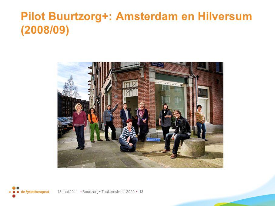 13 mei 2011 Buurtzorg+ Toekomstvisie 2020 13 Pilot Buurtzorg+: Amsterdam en Hilversum (2008/09)