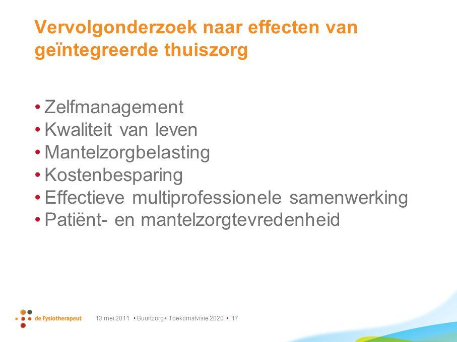 13 mei 2011 Buurtzorg+ Toekomstvisie 2020 17 Vervolgonderzoek naar effecten van geïntegreerde thuiszorg Zelfmanagement Kwaliteit van leven Mantelzorgb