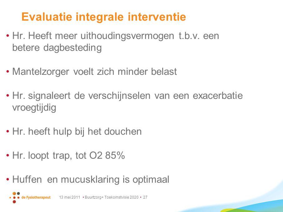 13 mei 2011 Buurtzorg+ Toekomstvisie 2020 27 Evaluatie integrale interventie Hr. Heeft meer uithoudingsvermogen t.b.v. een betere dagbesteding Mantelz