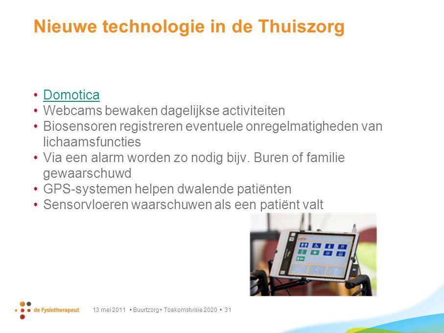 13 mei 2011 Buurtzorg+ Toekomstvisie 2020 31 Nieuwe technologie in de Thuiszorg Domotica Webcams bewaken dagelijkse activiteiten Biosensoren registrer