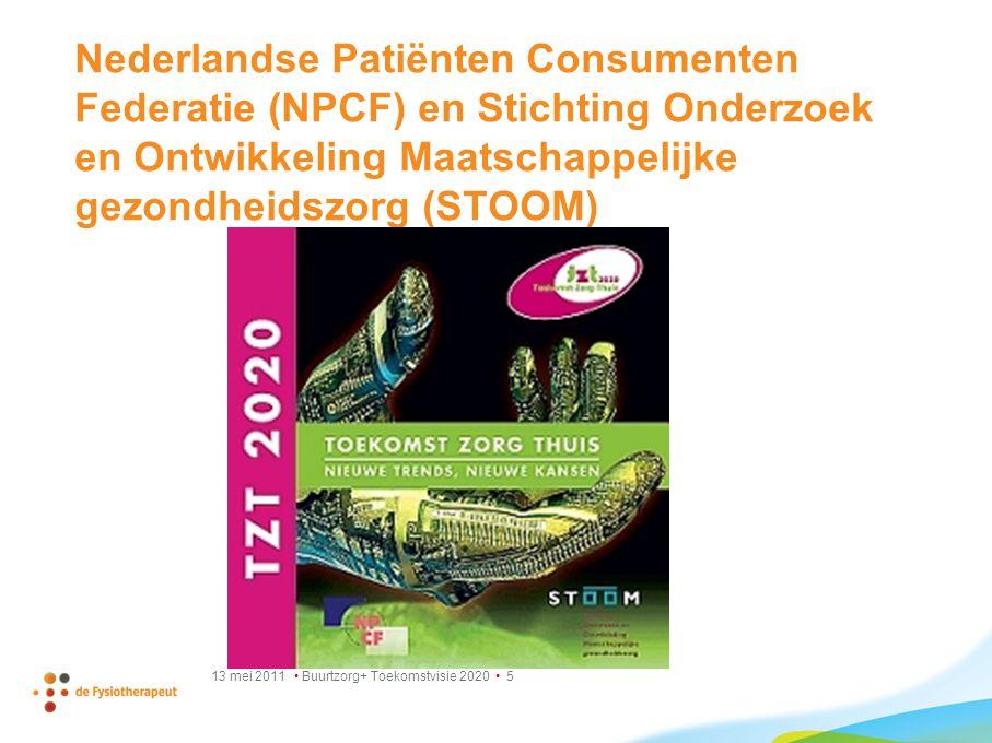 13 mei 2011 Buurtzorg+ Toekomstvisie 2020 5 Nederlandse Patiënten Consumenten Federatie (NPCF) en Stichting Onderzoek en Ontwikkeling Maatschappelijke