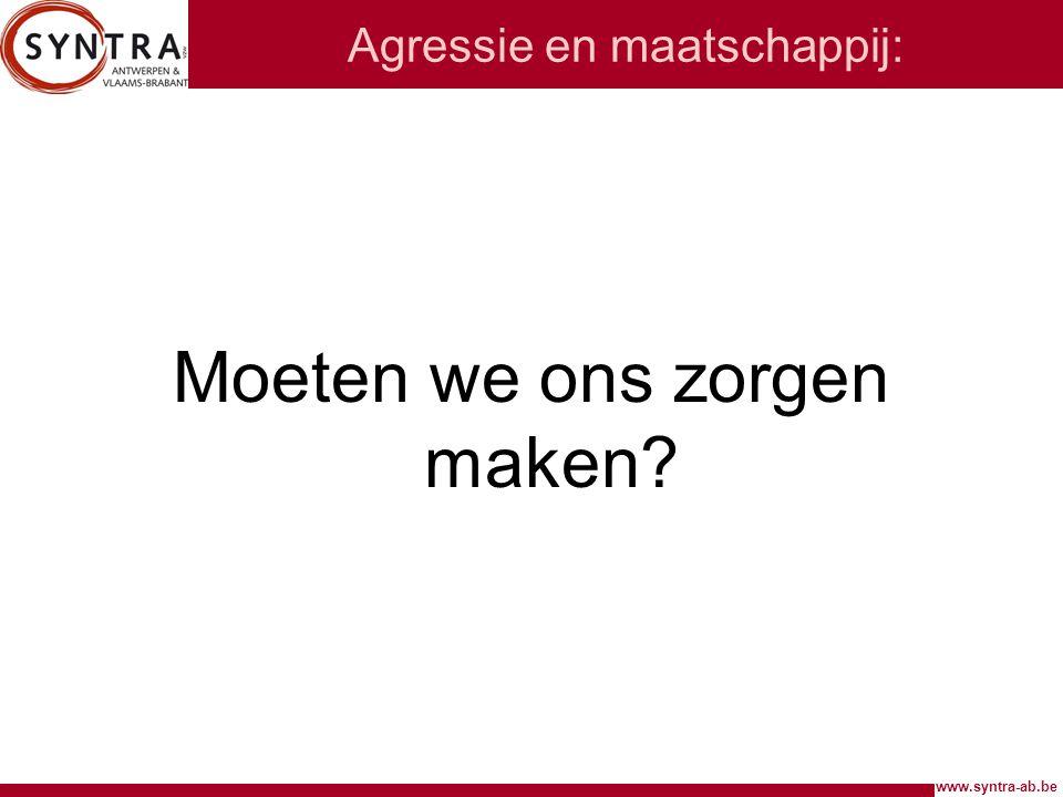 www.syntra-ab.be Agressie en maatschappij: Moeten we ons zorgen maken?