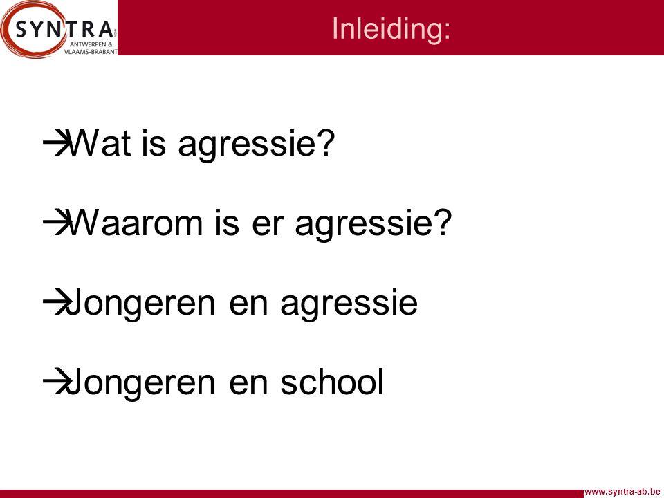 Inleiding:  Wat is agressie?  Waarom is er agressie?  Jongeren en agressie  Jongeren en school