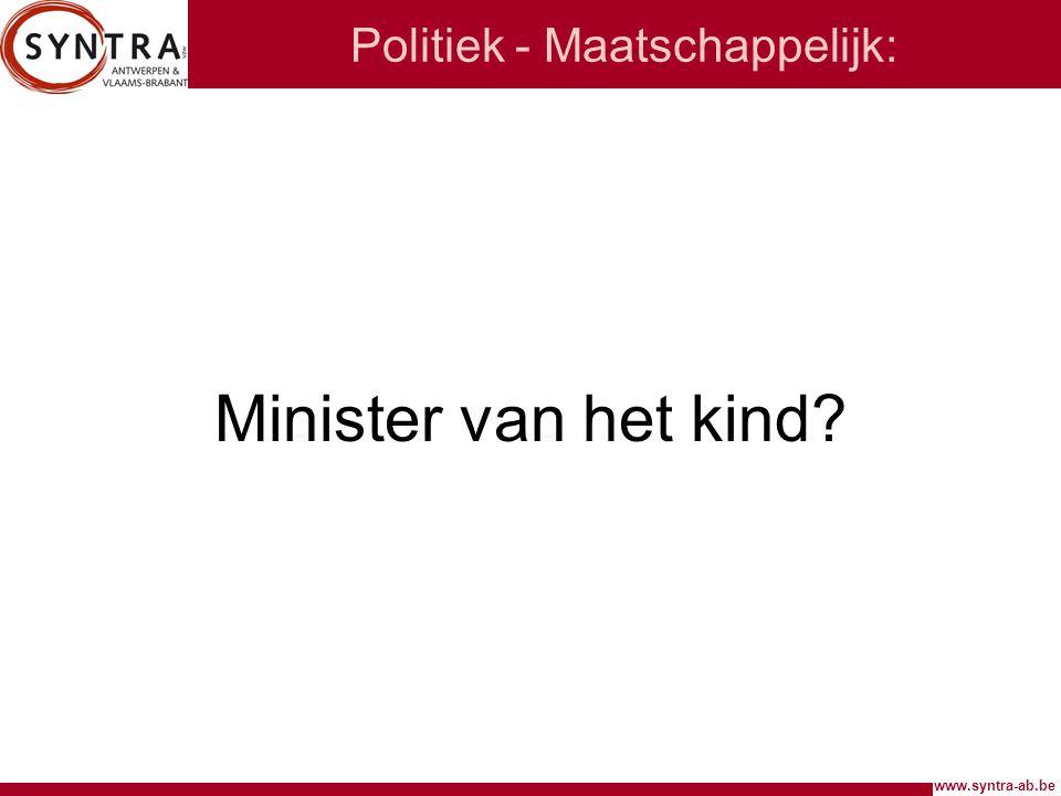 www.syntra-ab.be Politiek - Maatschappelijk: Minister van het kind?