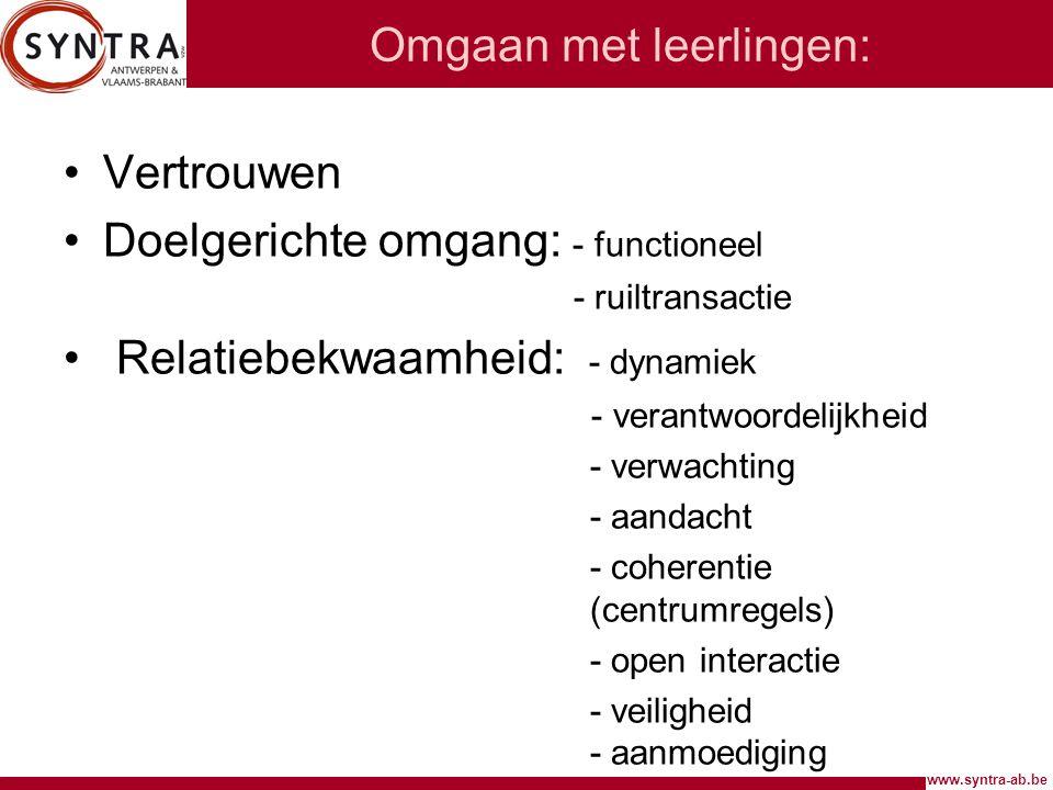www.syntra-ab.be Omgaan met leerlingen: Vertrouwen Doelgerichte omgang: - functioneel - ruiltransactie Relatiebekwaamheid: - dynamiek - verantwoordeli