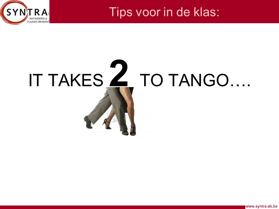 www.syntra-ab.be Tips voor in de klas: IT TAKES 2 TO TANGO….