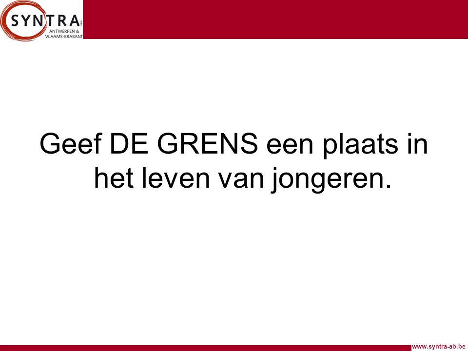 www.syntra-ab.be Geef DE GRENS een plaats in het leven van jongeren.