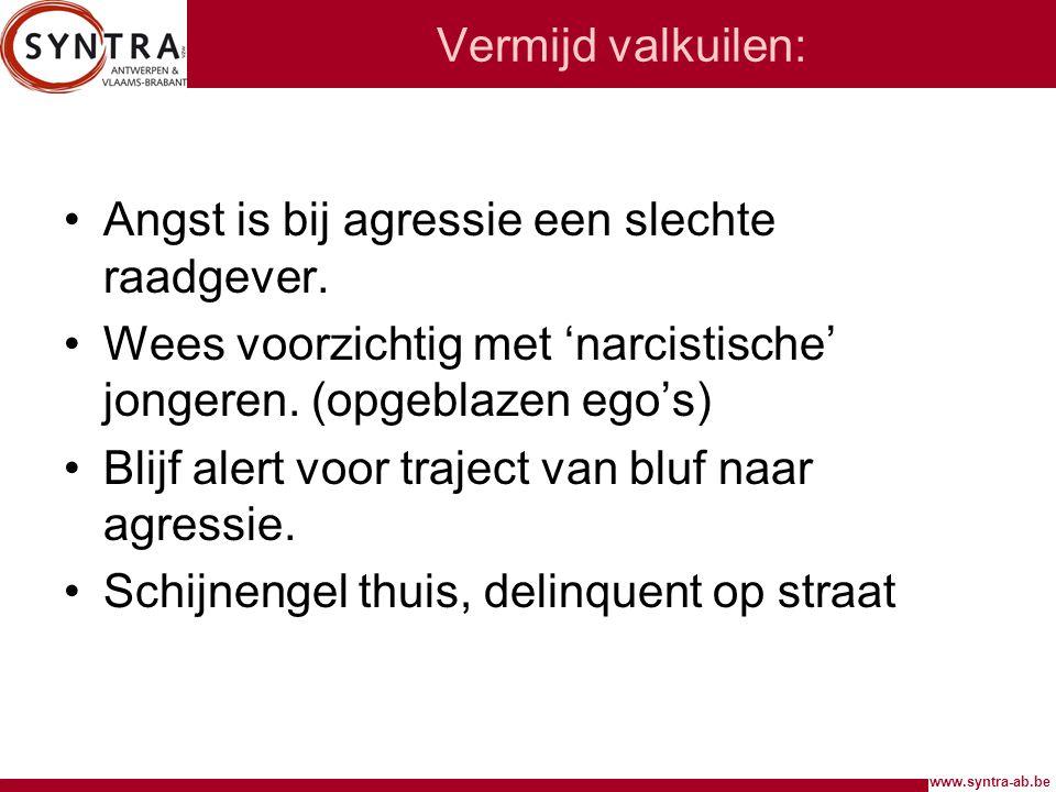 www.syntra-ab.be Vermijd valkuilen: Angst is bij agressie een slechte raadgever. Wees voorzichtig met 'narcistische' jongeren. (opgeblazen ego's) Blij