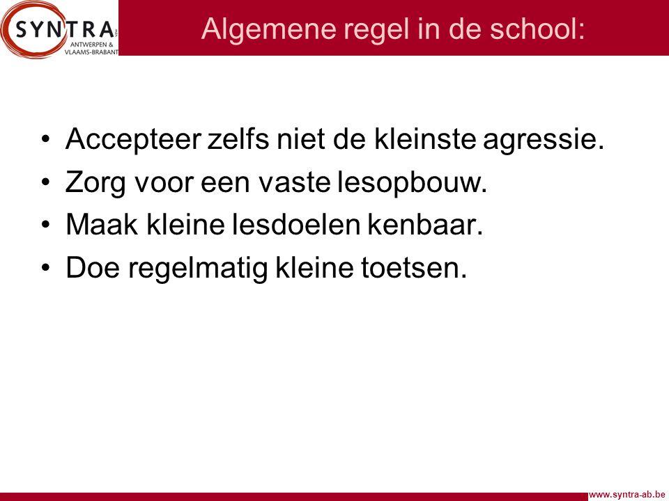 www.syntra-ab.be Algemene regel in de school: Accepteer zelfs niet de kleinste agressie. Zorg voor een vaste lesopbouw. Maak kleine lesdoelen kenbaar.