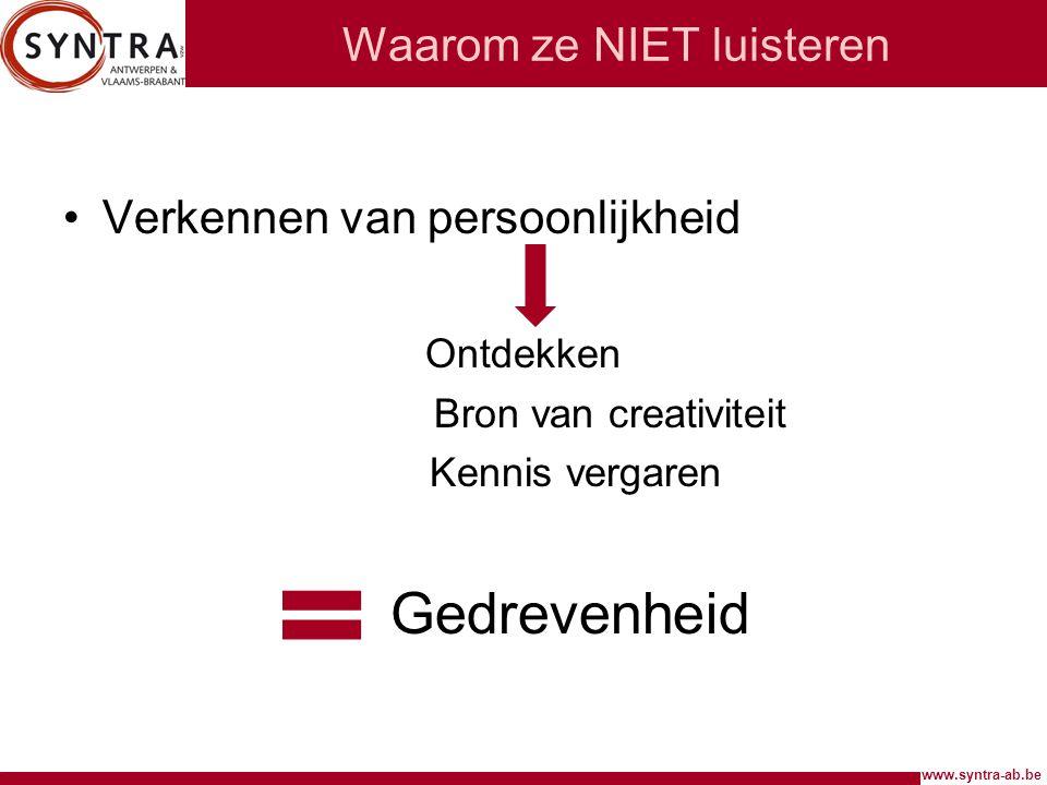 www.syntra-ab.be Waarom ze NIET luisteren Verkennen van persoonlijkheid Ontdekken Bron van creativiteit Kennis vergaren Gedrevenheid