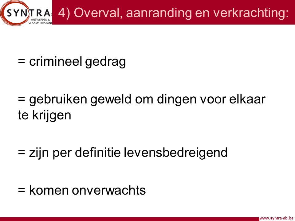 www.syntra-ab.be 4) Overval, aanranding en verkrachting: = crimineel gedrag = gebruiken geweld om dingen voor elkaar te krijgen = zijn per definitie l