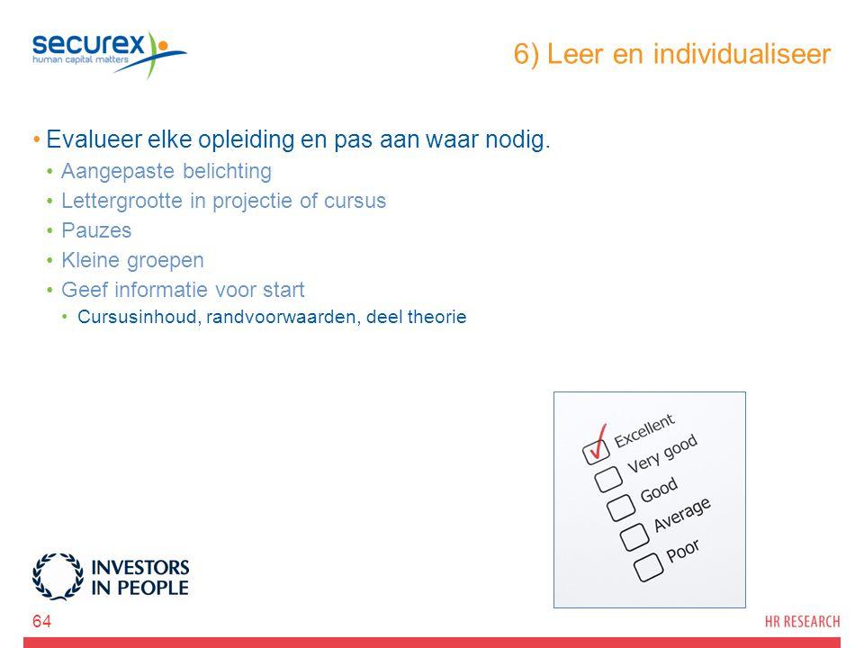 6) Leer en individualiseer Evalueer elke opleiding en pas aan waar nodig. Aangepaste belichting Lettergrootte in projectie of cursus Pauzes Kleine gro