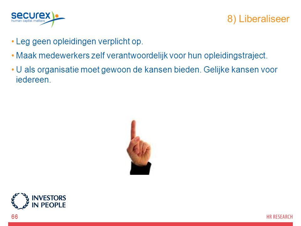 8) Liberaliseer Leg geen opleidingen verplicht op. Maak medewerkers zelf verantwoordelijk voor hun opleidingstraject. U als organisatie moet gewoon de