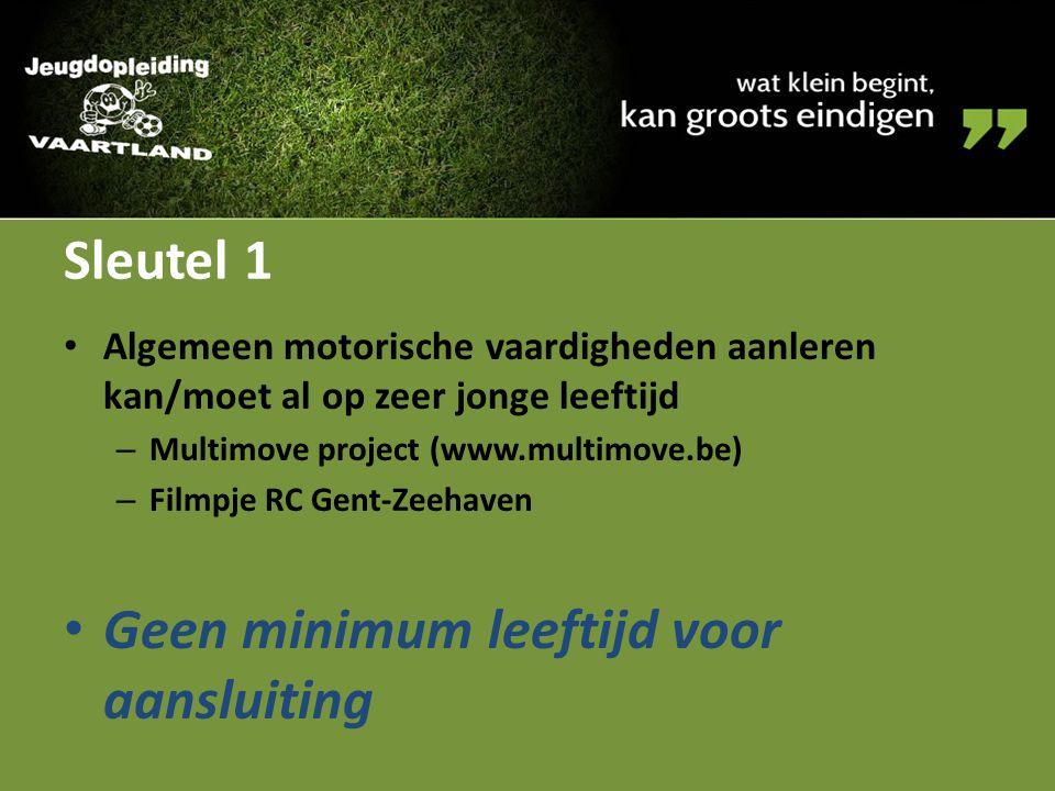 Sleutel 1 Algemeen motorische vaardigheden aanleren kan/moet al op zeer jonge leeftijd – Multimove project (www.multimove.be) – Filmpje RC Gent-Zeehav
