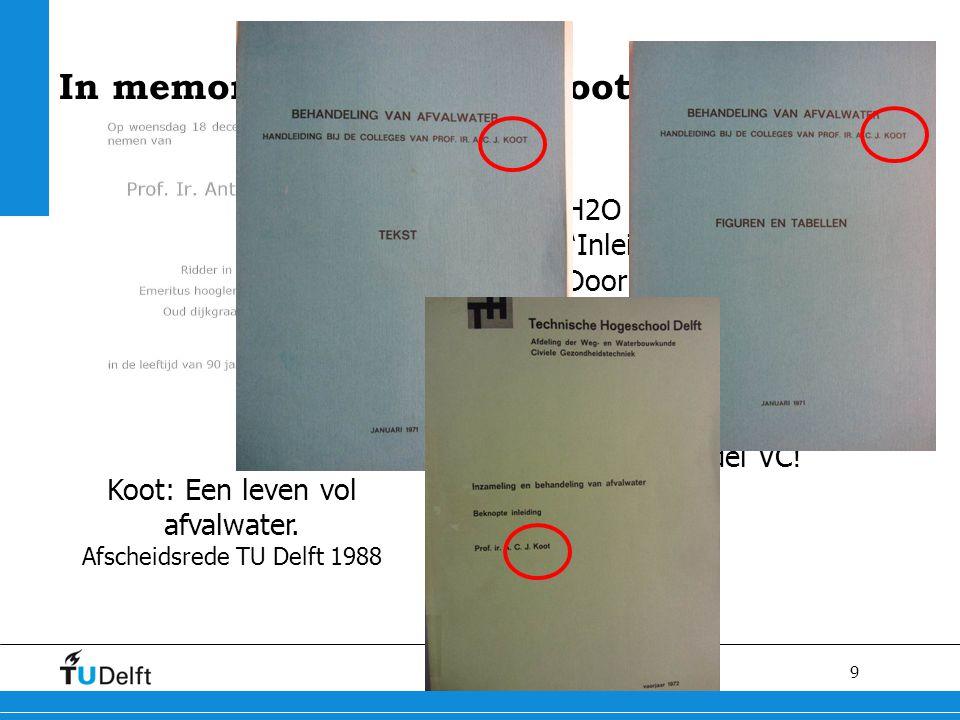 """9 In memoriam: Prof. Ton Koot Koot: Een leven vol afvalwater. Afscheidsrede TU Delft 1988 H2O nr 1, 11-01-1968: """"Inleiding slibverwerking"""" Door: Ir. A"""