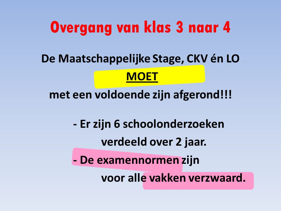 Overgang van klas 3 naar 4 De Maatschappelijke Stage, CKV én LO MOET met een voldoende zijn afgerond!!.