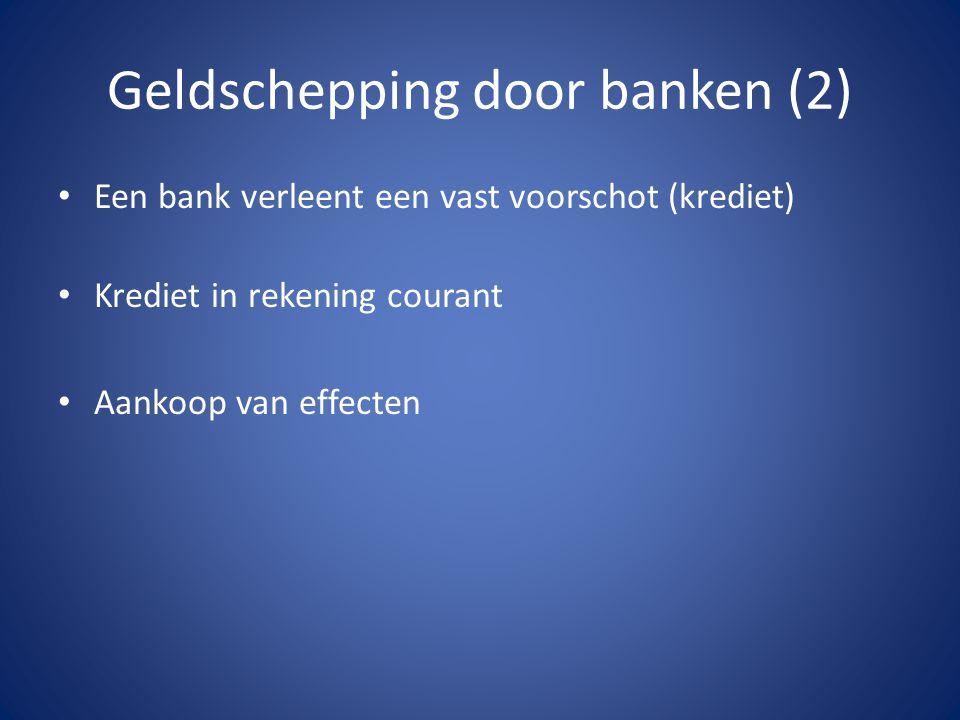 Geldschepping door banken (2) Een bank verleent een vast voorschot (krediet) Krediet in rekening courant Aankoop van effecten