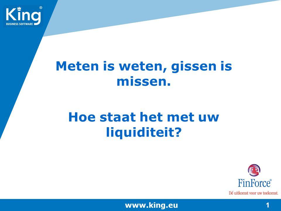 Meten is weten, gissen is missen. Hoe staat het met uw liquiditeit? www.king.eu 1