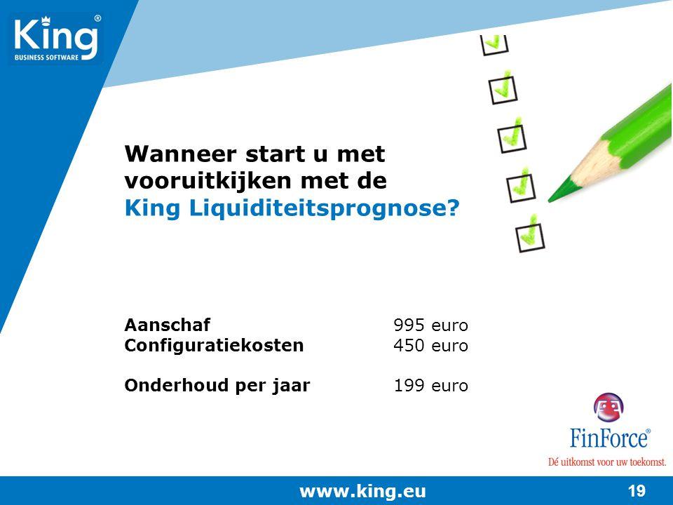 www.king.eu 19 Aanschaf995 euro Configuratiekosten450 euro Onderhoud per jaar199 euro Wanneer start u met vooruitkijken met de King Liquiditeitsprogno