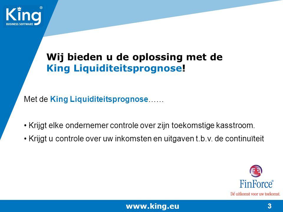 www.king.eu 3 Met de King Liquiditeitsprognose…… Krijgt elke ondernemer controle over zijn toekomstige kasstroom. Krijgt u controle over uw inkomsten