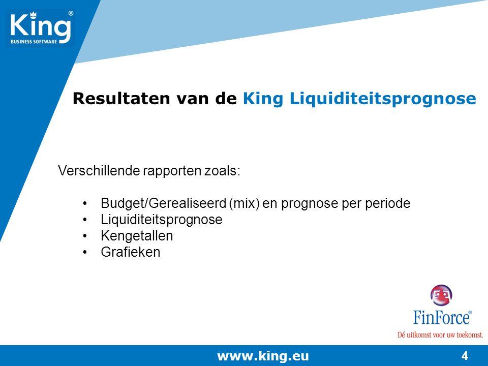 www.king.eu 4 Verschillende rapporten zoals: Budget/Gerealiseerd (mix) en prognose per periode Liquiditeitsprognose Kengetallen Grafieken Resultaten v