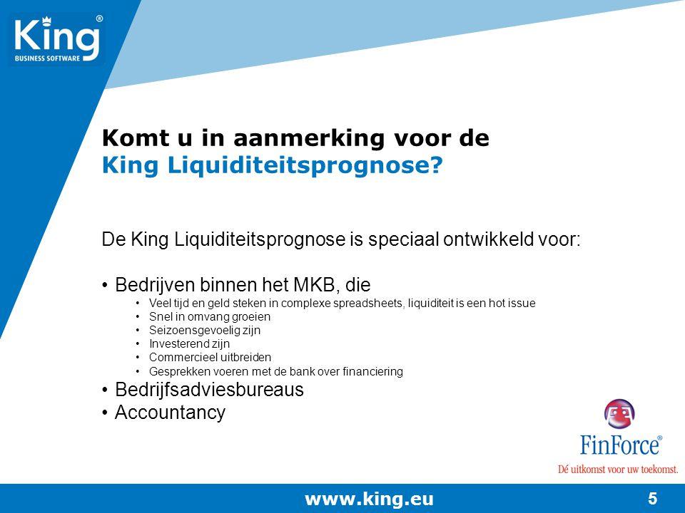 www.king.eu 5 De King Liquiditeitsprognose is speciaal ontwikkeld voor: Bedrijven binnen het MKB, die Veel tijd en geld steken in complexe spreadsheet
