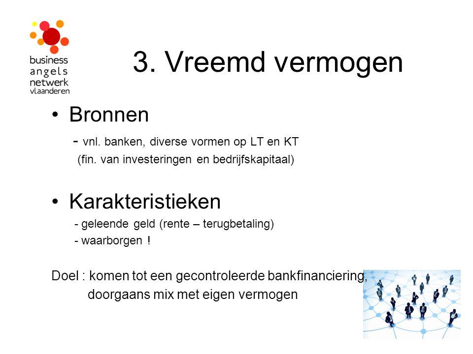 3. Vreemd vermogen Bronnen - vnl. banken, diverse vormen op LT en KT (fin. van investeringen en bedrijfskapitaal) Karakteristieken - geleende geld (re