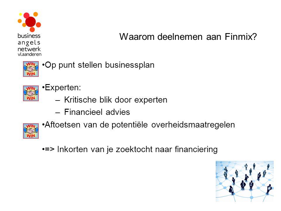 Waarom deelnemen aan Finmix? Op punt stellen businessplan Experten: –Kritische blik door experten –Financieel advies Aftoetsen van de potentiële overh